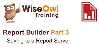 Report Builder 2016 Part 3 - Saving to a Report Server