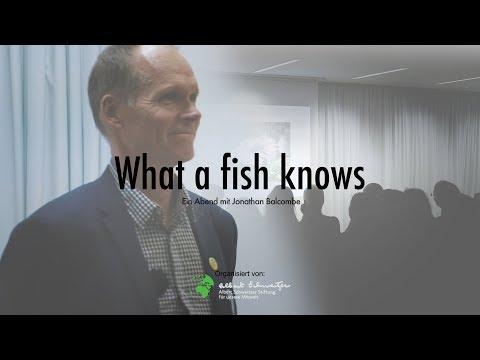 »What a fish knows« Vortrag von Jonathan Balcombe – Albert S