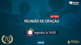 REUNIÃO DE ORAÇÃO - SEGUNDA 31/05/2021