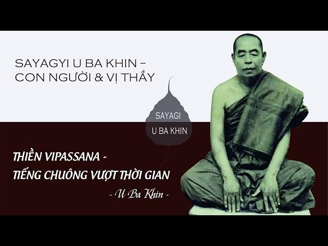 3. Thiền Vipassana - Tiếng Chuông Vượt Thời Gian - Sayagyi U Ba Khin - Con người & Vị thầy