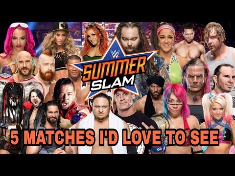 WWE Summerslam 2017 - 5 Wrestling Matches I'd Love To See!!!