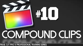 Final Cut Pro X professional training 10 -  Compound Clips