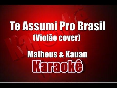 Te Assumi Pro Brasil - Matheus & Kauan - Karaokê  Violão
