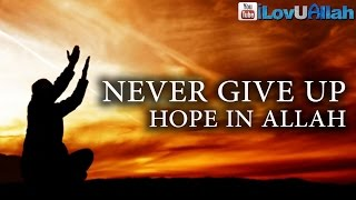 Never Give Up Hope In Allah ᴴᴰ Powerful Reminder
