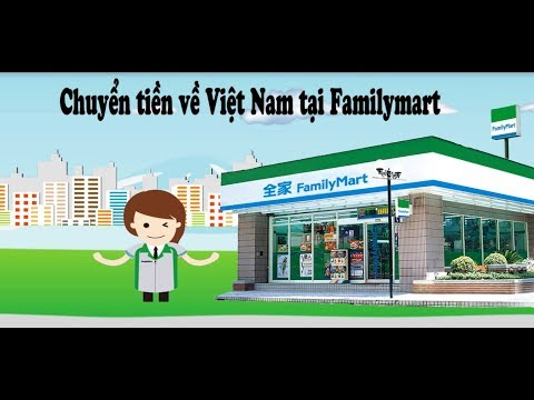 Chuyển Tiền Về Việt Nam Tại Familymart- Phần 1