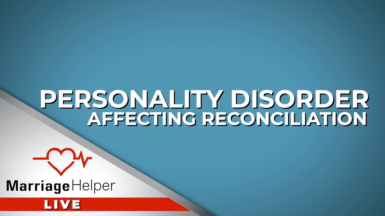 Is Reconciliation Possible If A Personality Disorder Is Involved?