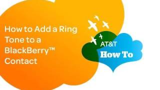How to Add a Ring Tone to a BlackBerry™ Contact: AT&T How To Video Series for BlackBerry™