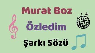 Murat Boz - Özledim | Şarkı Sözü || Şarkı Defteri
