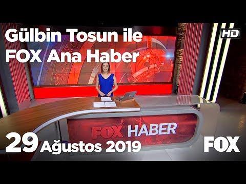 29 Ağustos 2019 Gülbin Tosun ile FOX Ana Haber