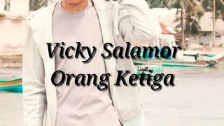 Orang Ketiga (Vicky Salamor) lagu ambon terbaru 2018 (september)
