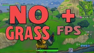 How To Get Better FPS & Removing The Grass [GUIDE] ► Fortnite [Battle Royale] Updated Working