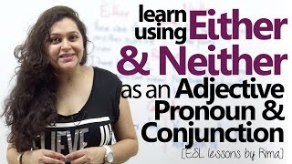 Using 'Either' & 'Neither' as an Adjective, Pronoun & Conjunction - English Grammar Lesson