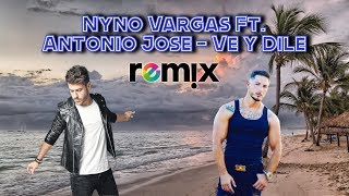 Nyno Vargas Ft. Antonio Jose - Ve y Dile Remix