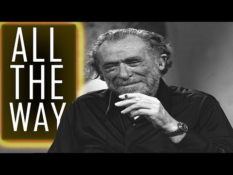 Your Life is Your life: Go all the way - Charles Bukowski