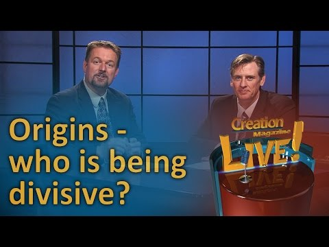 Origins - who is being divisive? (Creation Magazine LIVE! 6-15)