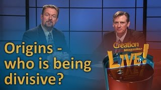 Origins - who is being divisive? (Creation Magazine LIVE! 6-15) by CMIcreationstation