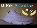 "Nike ""Presto Fly"" In Depths Shoe Review"