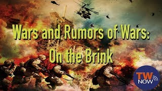 """""""Wars and Rumors of Wars: On the Brink"""" -- TWNow Episode_28"""