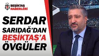 Serdar Sarıdağ Beşiktaş'ı Öve Öve Bitiremedi / Fatih Karagümrük - Beşiktaş Maç Sonu Yorumları