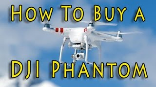 Buying a DJI Phantom? Watch this FIRST!