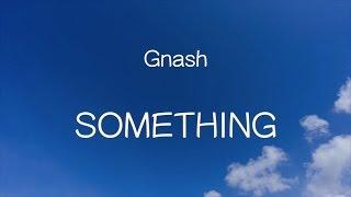【洋楽和訳】Gnash - Something(Lyrics)