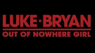 Luke Bryan - Out Of Nowhere Girl (Lyrics)