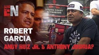Robert Garcia Says Andy Ruiz Jr. Beats Anthony Joshua Again