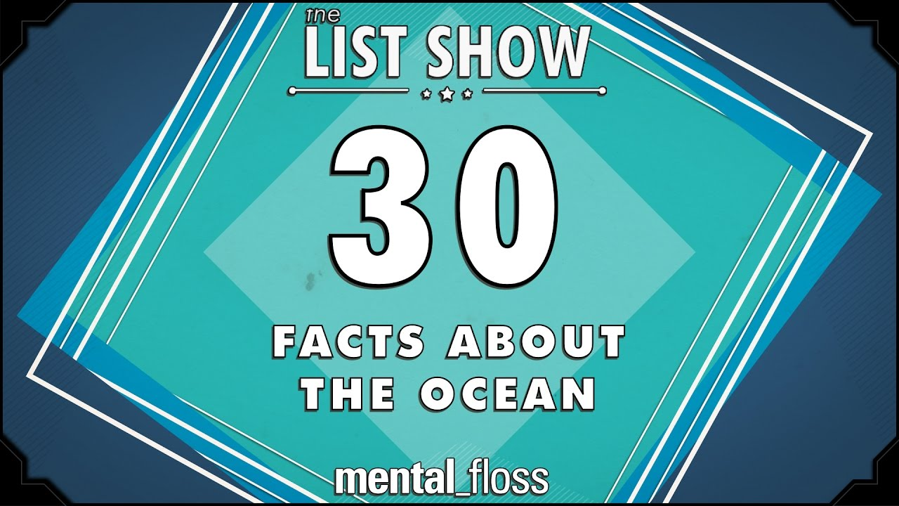 30-interesting-facts-about-the-ocean-mental-floss-list-show-ep-509