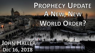 "2018 12 16 John Haller's Prophecy Update ""A New, New World Order?"""