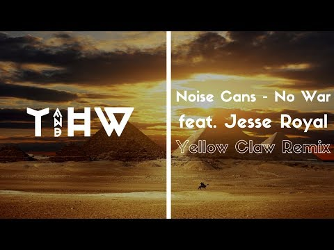 Noise Cans - No War (feat. Jesse Royal) [Yellow Claw Remix]