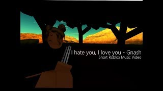 I hate you, I love you - Gnash | (short) Roblox Music Video