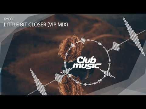 Kyco - Little Bit Closer (VIP Mix)