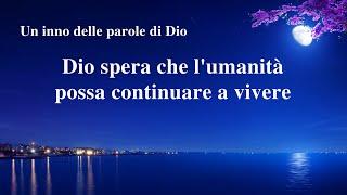 Cantico cristiano - Dio spera che l'umanità possa continuare a vivere