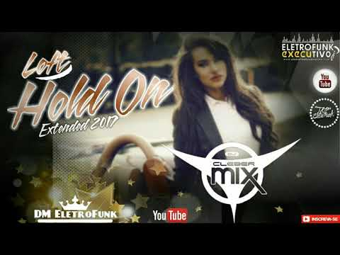 Dj Cleber Mix Feat. Loft - Hold On (Extended Remix 2017)