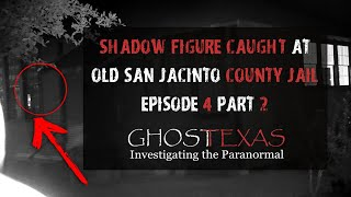 Shadow Figure Caught at The Old San Jacinto County Jail in Coldspring, TX | Ghost Texas E4 Part 2