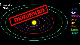 Heliocentric model DEBUNKED With Evidence