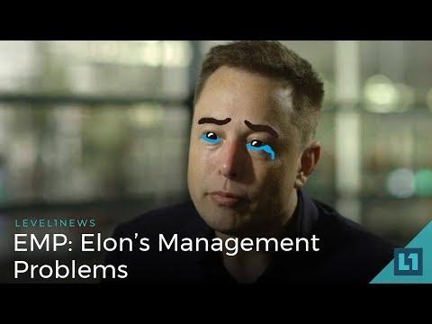 Level1 News May 15 2018: EMP - Elon's Management Problems