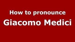 How to pronounce Giacomo Medici (Italian/Italy) - PronounceNames.com