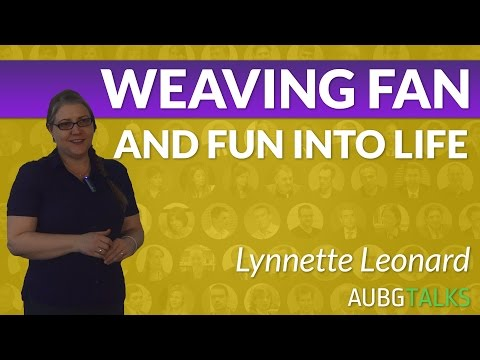 Lynnette Leonard - Weaving Fun and Fan into Life [Entire Talk]