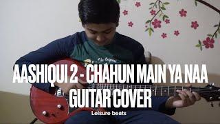 Aashiqui 2- Chahun Mein Ya Naa- Guita Cover