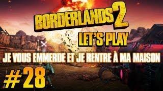 Borderlands 2 | #28 - Je vous emmerde & je rentre à ma maison ! | Let