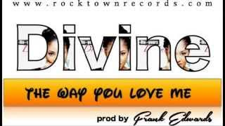 Divine - The Way You Love Me (prod by Frank Edwards)