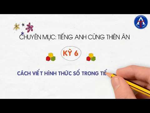 [TIẾNG ANH CÙNG THIÊN ÂN] - Kỳ 6: Cách Viết Số Trong Tiếng Anh Dễ Nhớ
