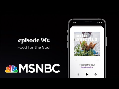 Food for the Soul | Into America Podcast – Ep. 90 | MSNBC