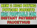 NEW 2 HIGH PAYING POTCOIN FAUCETS || INSTANT PAYMENT FAUCETHUB || EARN FREE POTCOIN