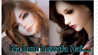 Na hum bewafa hai....whatsapp status video....