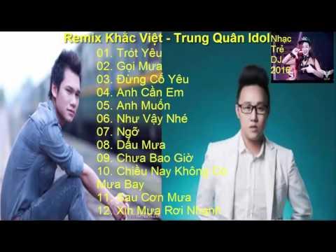 Remix Khắc Việt và Trung Quân Idol những ca khúc hay nhất