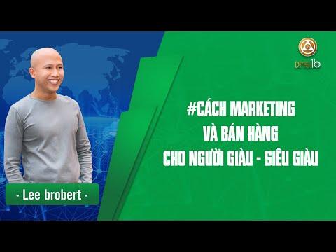 Lee Robert - Cách Marketing Và Bán Hàng Cho Người Giàu Và Siêu Giàu.