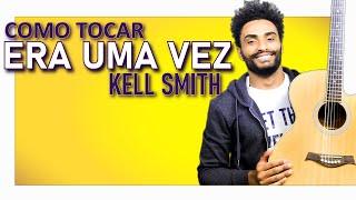 COMO TOCAR - Era Uma Vez (Kell Smith)