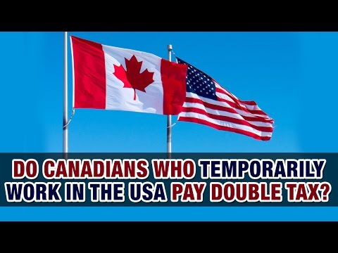 Do Canadians Temporarily Working In The USA Pay Double Tax? - Tax Tip Weekly